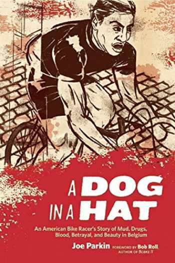 9781934030264-1934030260-A Dog in a Hat: An American Bike Racer's Story of Mud, Drugs, Blood, Betrayal, and Beauty in Belgium