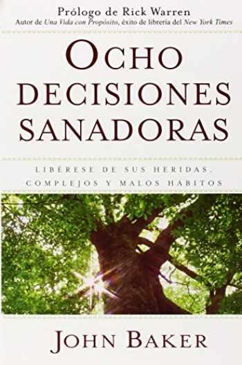 9781416578284-1416578285-Ocho decisiones sanadoras (Life's Healing Choices): Liberese de sus heridas, complejos, y habitos (Spanish Edition)