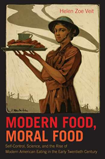 9781469626475-1469626470-Modern Food, Moral Food: Self-Control, Science, and the Rise of Modern American Eating in the Early Twentieth Century
