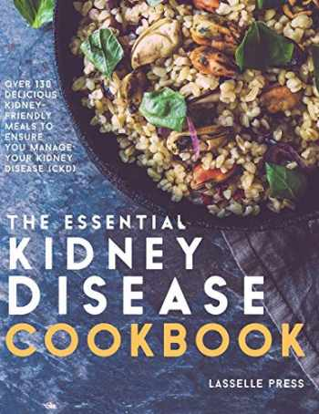 9781911364054-1911364057-Essential Kidney Disease Cookbook: 130 Delicious, Kidney-Friendly Meals To Manage Your Kidney Disease