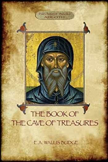 9781911405658-1911405659-The Book of the Cave of Treasures: A History of the Patriarchs and the Kings, from the Creation to the Crucifixion of Christ.