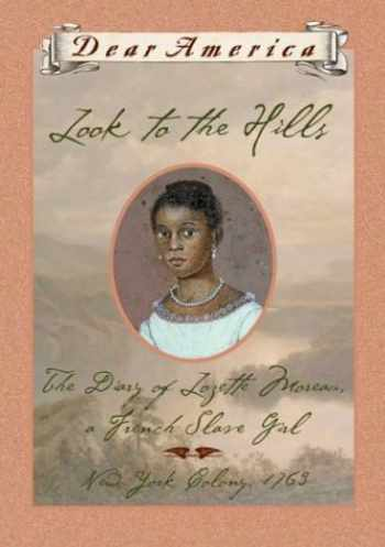 9780439210386-0439210380-Look to the Hills: The Diary of Lozette Moreau, a French Slave Girl, New York Colony 1763 (Dear America Series)