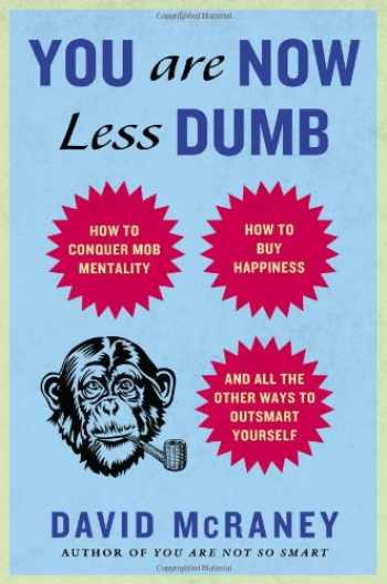 9781592408054-1592408052-You Are Now Less Dumb: How to Conquer Mob Mentality, How to Buy Happiness, and All the Other Ways to Outsmart Yourself