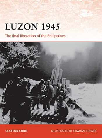 9781472816283-1472816285-Luzon 1945: The final liberation of the Philippines (Campaign)