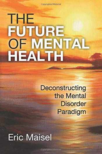 9781412862493-1412862493-The Future of Mental Health: Deconstructing the Mental Disorder Paradigm