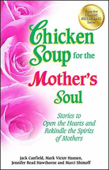 9781623610456-1623610451-Chicken Soup for the Mother's Soul: Stories to Open the Hearts and Rekindle the Spirits of Mothers (Chicken Soup for the Soul)