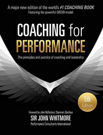9781473658127-1473658128-Coaching for Performance Fifth Edition: The Principles and Practice of Coaching and Leadership UPDATED 25TH ANNIVERSARY EDITION