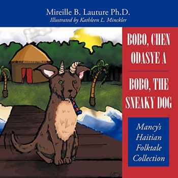 9781452061733-1452061734-Bobo, Chen Odasye A / Bobo, the Sneaky Dog: Mancy's Haitian Folktale Collection
