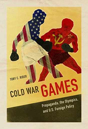9780252081699-0252081692-Cold War Games: Propaganda, the Olympics, and U.S. Foreign Policy (Sport and Society)