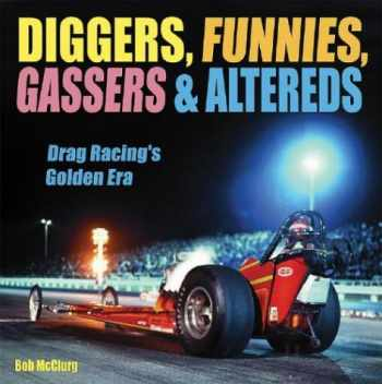 9781884089909-1884089909-Diggers, Funnies, Gassers & Altereds: Drag Racing's Golden Era