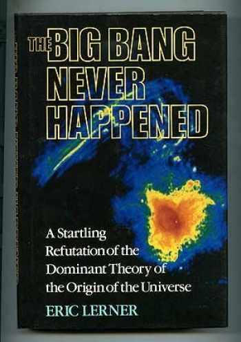 9780812918533-0812918533-The Big Bang Never Happened: A Startling Refutation of the Dominant Theory of the Origin of the Universe