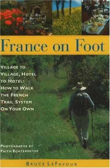 9780966344806-0966344804-France on Foot: Village to Village, Hotel to Hotel: How to Walk the French Trail System on Your Own