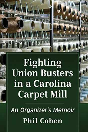 9781476683041-1476683042-Fighting Union Busters in a Carolina Carpet Mill: An Organizer's Memoir