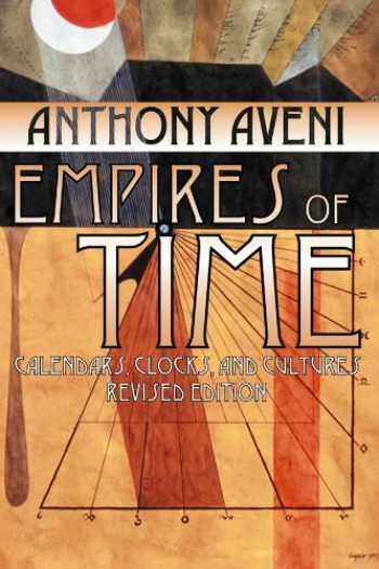 9780870816727-0870816721-Empires of Time: Calendars, Clocks, and Cultures, Revised Edition (Mesoamerican Worlds)