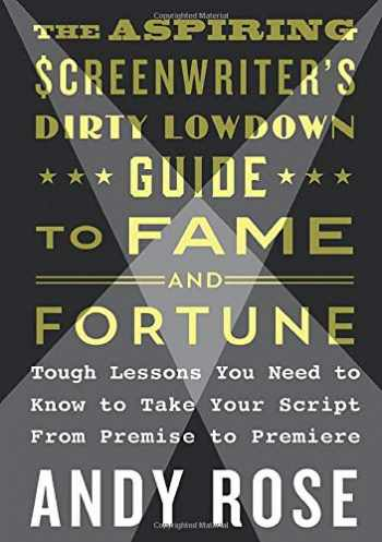 9781250159496-1250159490-Aspiring Screenwriter's Dirty Lowdown Guide to Fame and Fortune