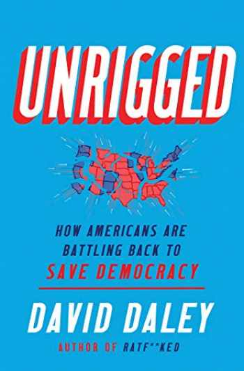 9781631495755-1631495755-Unrigged: How Americans Are Battling Back to Save Democracy