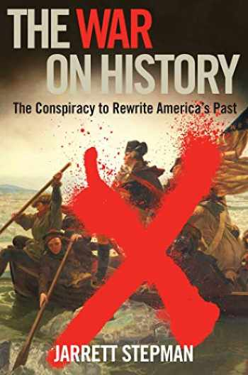 9781621578093-1621578097-The War on History: The Conspiracy to Rewrite America's Past