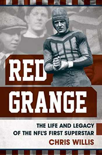 9781538101940-1538101947-Red Grange: The Life and Legacy of the NFL's First Superstar