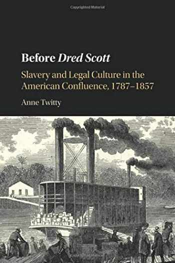 9781107530898-110753089X-Before Dred Scott: Slavery and Legal Culture in the American Confluence, 1787–1857 (Cambridge Historical Studies in American Law and Society)