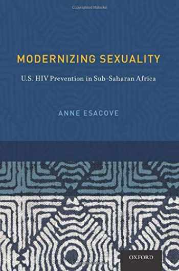 9780199933617-0199933618-Modernizing Sexuality: U.S. HIV Prevention in Sub-Saharan Africa (Sexuality, Identity, and Society)