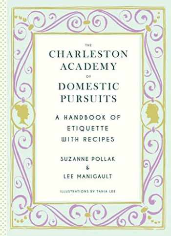 9781617690860-1617690864-Charleston Academy of Domestic Pursuits: A Handbook of Etiquette with Recipes