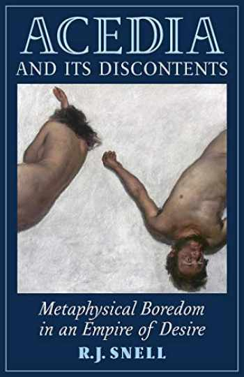 9781621381266-1621381269-Acedia and Its Discontents: Metaphysical Boredom in an Empire of Desire