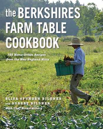 9781682684528-1682684520-The Berkshires Farm Table Cookbook: 125 Homegrown Recipes from the Hills of New England