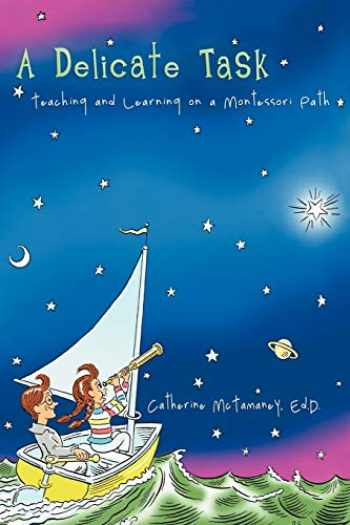 9781475931426-1475931425-A Delicate Task: Teaching and Learning on a Montessori Path