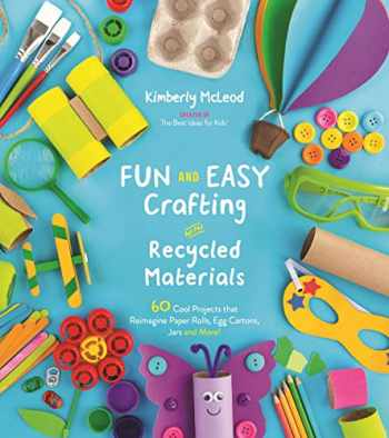 9781624149085-1624149081-Fun and Easy Crafting with Recycled Materials: 60 Cool Projects that Reimagine Paper Rolls, Egg Cartons, Jars and More!