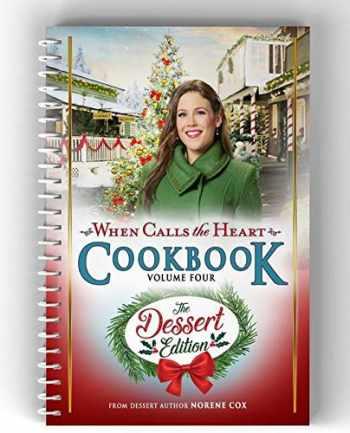 9780998552170-0998552178-When Calls the Heart Cookbook Volume Four: The Dessert Edition