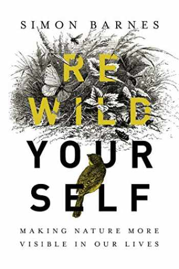 9781643132167-1643132164-Rewild Yourself: Making Nature More Visible in our Lives