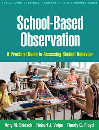 9781462533480-1462533485-School-Based Observation: A Practical Guide to Assessing Student Behavior (The Guilford Practical Intervention in the Schools Series)