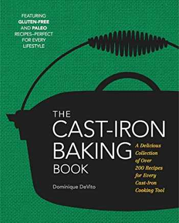 9781604336528-1604336528-The Cast Iron Baking Book: More Than 175 Delicious Recipes for Your Cast-Iron Collection
