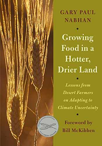 9781603584531-1603584536-Growing Food in a Hotter, Drier Land: Lessons from Desert Farmers on Adapting to Climate Uncertainty