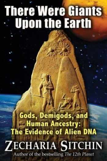 9781591431947-1591431948-There Were Giants Upon the Earth: Gods, Demigods, and Human Ancestry: The Evidence of Alien DNA (Earth Chronicles)