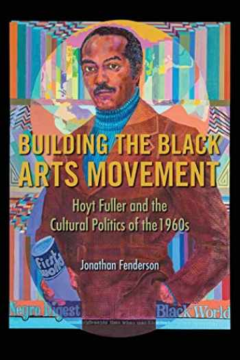9780252084225-0252084225-Building the Black Arts Movement: Hoyt Fuller and the Cultural Politics of the 1960s (New Black Studies Series)
