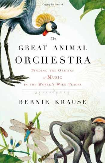 9780316086875-0316086878-The Great Animal Orchestra: Finding the Origins of Music in the World's Wild Places