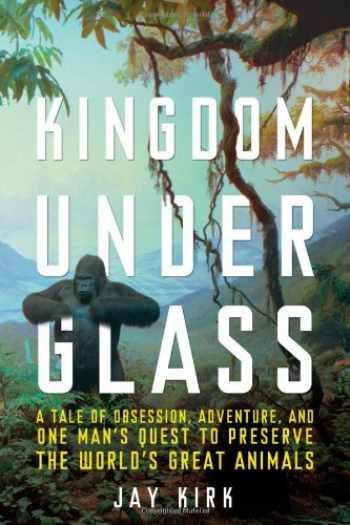 9780805092820-080509282X-Kingdom Under Glass: A Tale of Obsession, Adventure, and One Man's Quest to Preserve the World's Great Animals