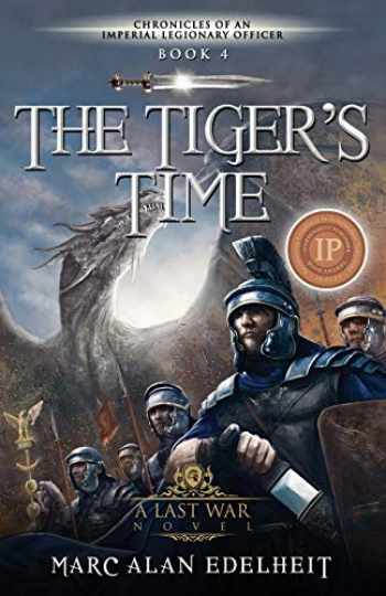 9781717907783-1717907784-The Tiger's Time (Chronicles of an Imperial Legionary Officer)