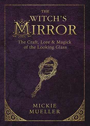 9780738747910-0738747912-The Witch's Mirror: The Craft, Lore & Magick of the Looking Glass (The Witch's Tools Series (4))