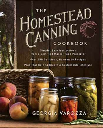 9780736978941-0736978941-The Homestead Canning Cookbook: •Simple, Safe Instructions from a Certified Master Food Preserver •Over 150 Delicious, Homemade Recipes •Practical Help to Create a Sustainable Lifestyle