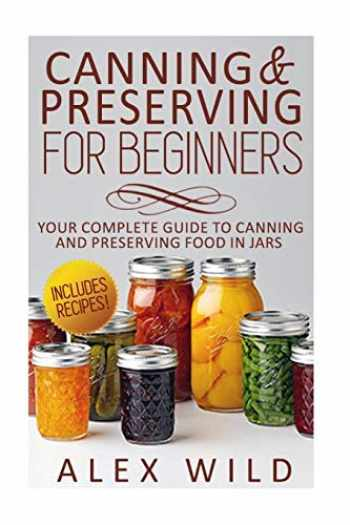 9781502585653-1502585650-Canning And Preserving For Beginners: Your Complete Guide To Canning And Preserving Food In Jars (Better Living Books) (Volume 1)