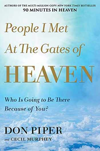 9781546010807-1546010807-People I Met at the Gates of Heaven: Who Is Going to Be There Because of You?
