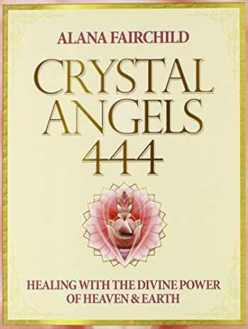 9780738743189-0738743186-Crystal Angels 444: Healing with the Divine Power of Heaven & Earth