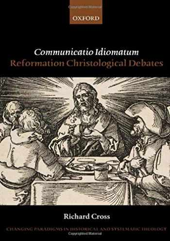 9780198846970-0198846975-Communicatio Idiomatum: Reformation Christological Debates (Changing Paradigms in Historical and Systematic Theology)