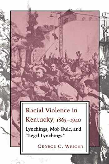 "9780807120736-0807120731-Racial Violence In Kentucky: Lynchings, Mob Rule, and ""Legal Lynchings"""