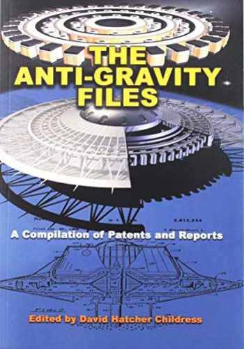 9781939149756-1939149754-The Anti-Gravity Files: A Compilation of Patents and Reports (Lost Science)