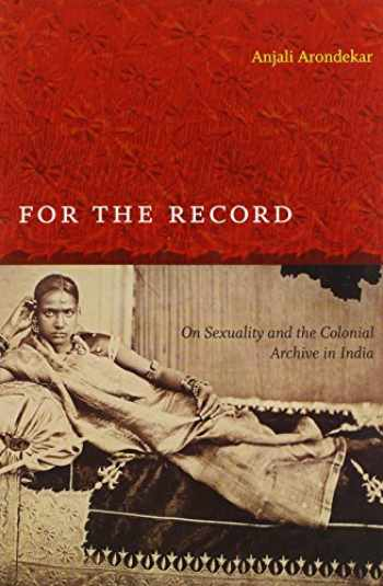 9780822345336-0822345331-For the Record: On Sexuality and the Colonial Archive in India (Next Wave: New Directions in Women's Studies)