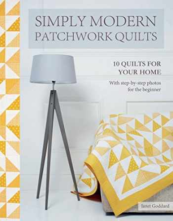 9781782215981-1782215980-Simply Modern Patchwork Quilts: 10 stunning step-by-step projects