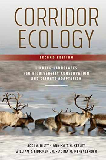 9781610919517-1610919513-Corridor Ecology, Second Edition: Linking Landscapes for Biodiversity Conservation and Climate Adaptation